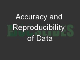 Accuracy and Reproducibility of Data