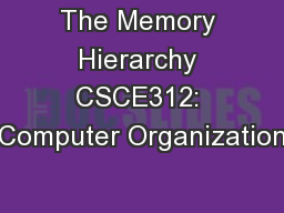 The Memory Hierarchy CSCE312: Computer Organization