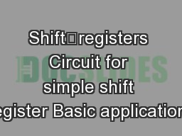 Shiftregisters Circuit for simple shift register Basic applications