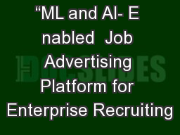 """ML and Al- E nabled  Job Advertising Platform for Enterprise Recruiting"