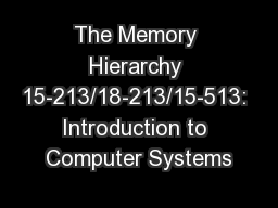 The Memory Hierarchy 15-213/18-213/15-513: Introduction to Computer Systems