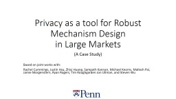 Privacy as a tool for Robust Mechanism Design in Large Markets PowerPoint PPT Presentation