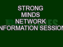 STRONG MINDS NETWORK INFORMATION SESSION