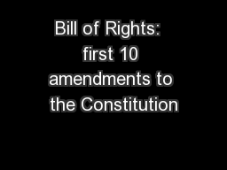 Bill of Rights:  first 10 amendments to the Constitution