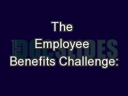 The Employee Benefits Challenge: PowerPoint PPT Presentation