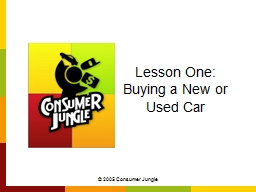 © 2005 Consumer Jungle Lesson One:  Buying a New or Used Car