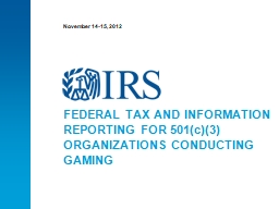 January 14, 2018 FEDERAL TAX AND INFORMATION REPORTING FOR 501(c)(3) ORGANIZATIONS CONDUCTING GAMIN