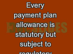 Executive Summary Every payment plan allowance is statutory but subject to regulatory oversight by