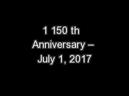 1 150 th  Anniversary – July 1, 2017