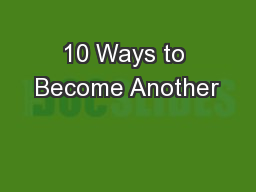 10 Ways to Become Another
