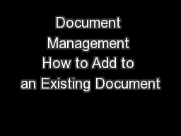 Document Management How to Add to an Existing Document