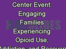 2017 Family Center Event: Engaging Families Experiencing Opioid Use, Addiction, and Recovery