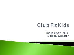 Club Fit Kids Tonya Bryan, M.D. PowerPoint PPT Presentation