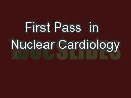 First Pass  in  Nuclear Cardiology