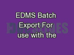 EDMS Batch Export For use with the