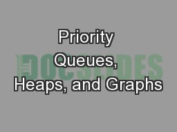 Priority Queues, Heaps, and Graphs