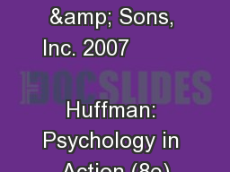 �John Wiley & Sons, Inc. 2007                     Huffman: Psychology in Action (8e)