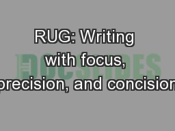 RUG: Writing with focus, precision, and concision PowerPoint PPT Presentation