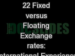 Lectures 21  - 22 Fixed versus Floating Exchange rates: International Experience