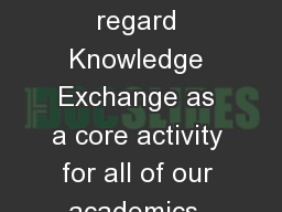 Knowledge  e xchange We regard Knowledge Exchange as a core activity for all of our academics, as w