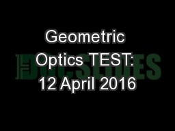 Geometric Optics TEST: 12 April 2016