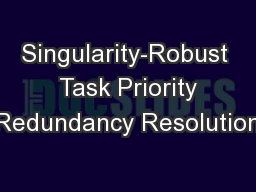 Singularity-Robust  Task Priority Redundancy Resolution PowerPoint PPT Presentation