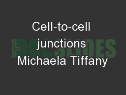 Cell-to-cell junctions Michaela Tiffany