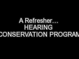 A Refresher� HEARING CONSERVATION PROGRAM