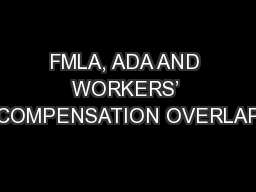 FMLA, ADA AND WORKERS' COMPENSATION OVERLAP