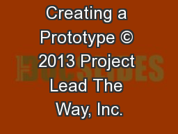 Creating a Prototype © 2013 Project Lead The Way, Inc.