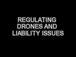 REGULATING DRONES AND LIABILITY ISSUES