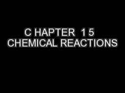 C HAPTER  1 5  CHEMICAL REACTIONS
