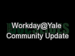 Workday@Yale Community Update PowerPoint PPT Presentation