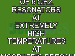 PURIFICATION OF 6 GHZ RESONATORS AT EXTREMELY HIGH TEMPERATURES AT ATMOSPHERIC PRESSURE