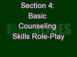 Section 4: Basic Counseling Skills Role-Play PowerPoint PPT Presentation