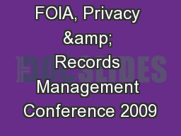 FOIA, Privacy & Records Management Conference 2009 PowerPoint PPT Presentation