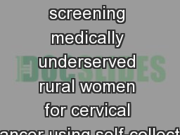 Feasibility  of screening medically underserved rural women for cervical cancer using self-collecte