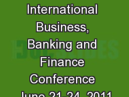 The 4th Biennial International Business, Banking and Finance Conference June 21-24, 2011