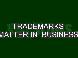 TRADEMARKS MATTER IN  BUSINESS!