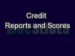 Credit Reports and Scores