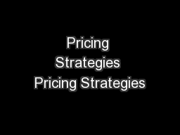 Pricing Strategies Pricing Strategies