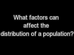 What factors can affect the distribution of a population? PowerPoint PPT Presentation