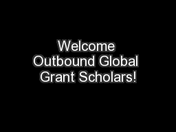 Welcome Outbound Global Grant Scholars!