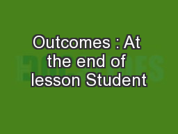 Outcomes : At the end of lesson Student