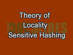 Theory of  Locality Sensitive Hashing
