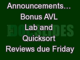 Announcements… Bonus AVL Lab and Quicksort Reviews due Friday