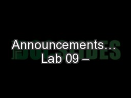 Announcements… Lab 09 –