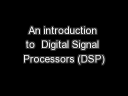 An introduction to  Digital Signal Processors (DSP)