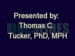 Presented by: Thomas C. Tucker, PhD, MPH