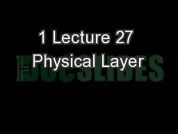 1 Lecture 27 Physical Layer